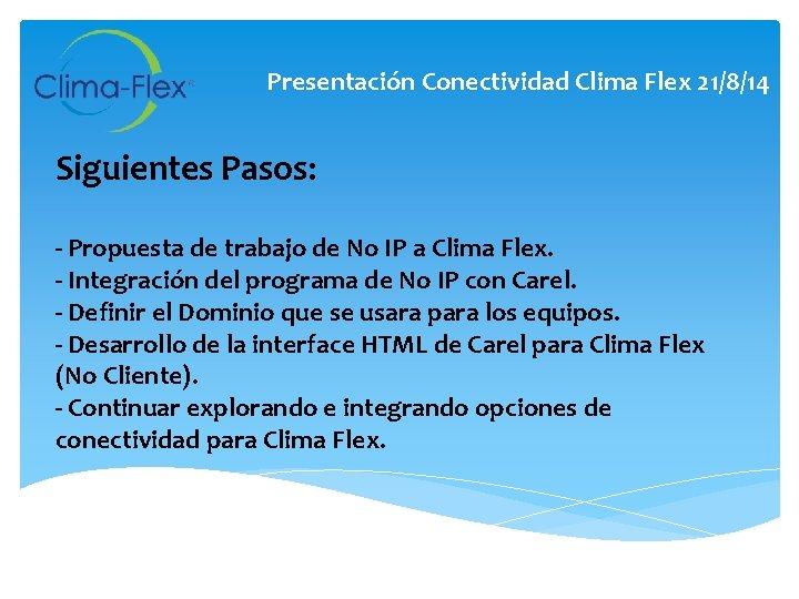 Presentación Conectividad Clima Flex 21/8/14 Siguientes Pasos: - Propuesta de trabajo de No IP