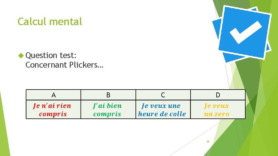 Calcul mental Question test: Concernant Plickers… A B C D 28