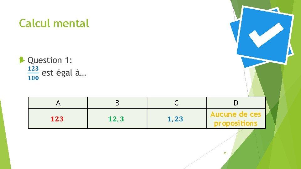 Calcul mental A B C D Aucune de ces propositions 29