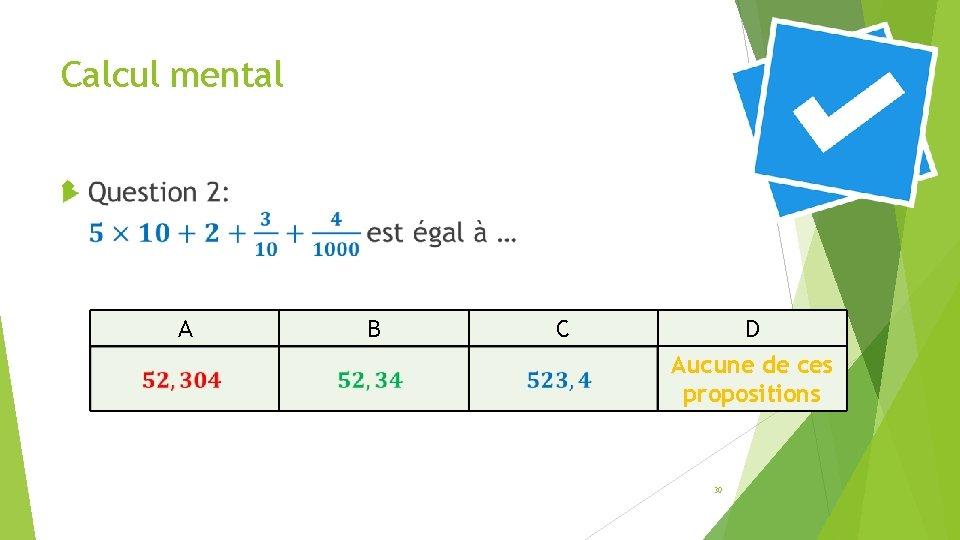 Calcul mental A B C D Aucune de ces propositions 30