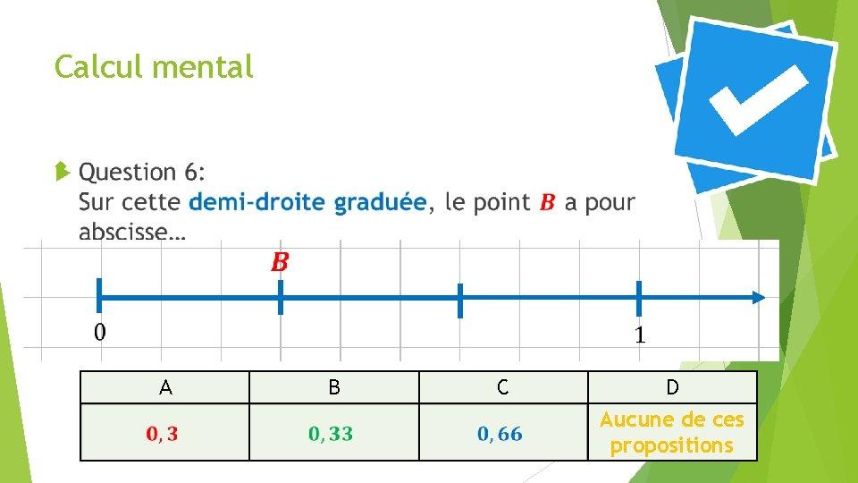 Calcul mental A B C D Aucune de ces propositions 34