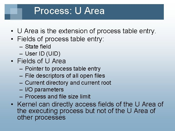 Process: U Area • U Area is the extension of process table entry. •