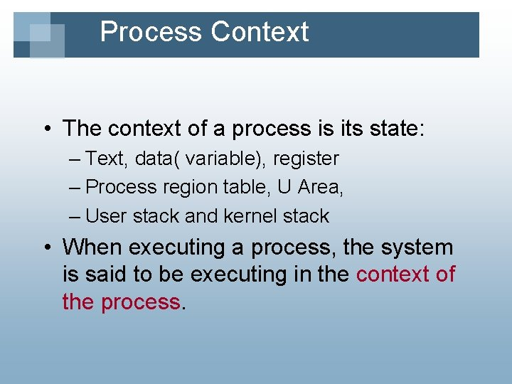 Process Context • The context of a process is its state: – Text, data(