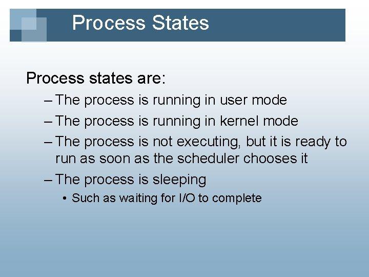 Process States Process states are: – The process is running in user mode –