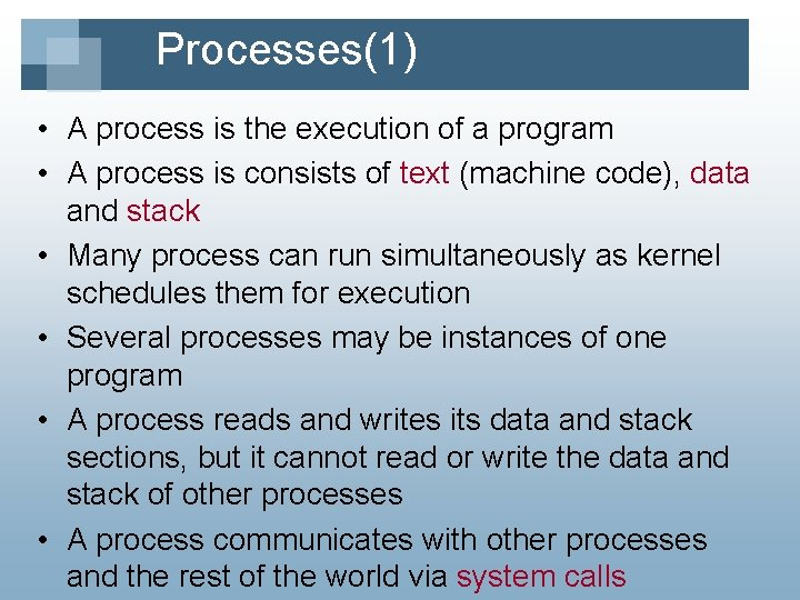 Processes(1) • A process is the execution of a program • A process is