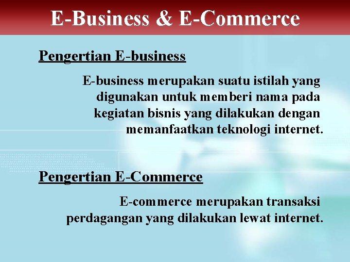 E-Business & E-Commerce Pengertian E-business merupakan suatu istilah yang digunakan untuk memberi nama pada