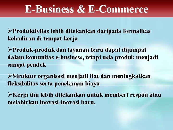 E-Business & E-Commerce ØProduktivitas lebih ditekankan daripada formalitas kehadiran di tempat kerja ØProduk-produk dan