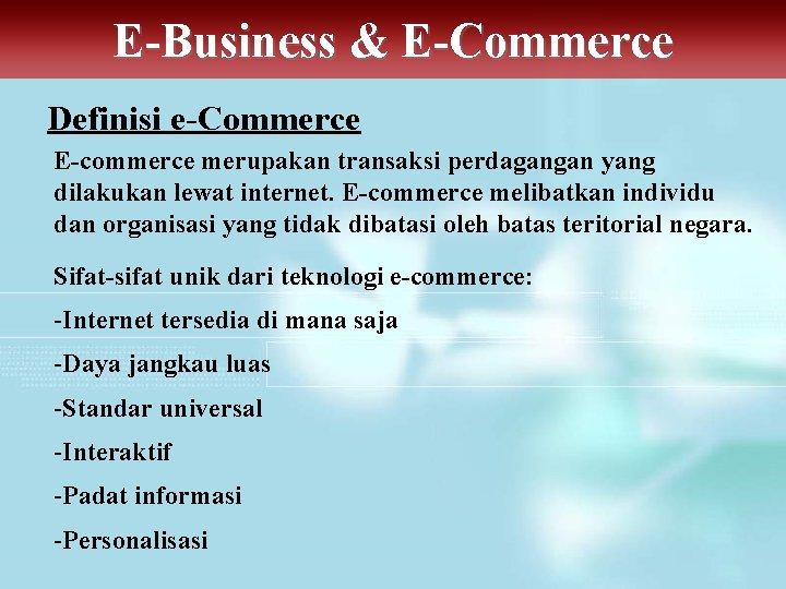 E-Business & E-Commerce Definisi e-Commerce E-commerce merupakan transaksi perdagangan yang dilakukan lewat internet. E-commerce