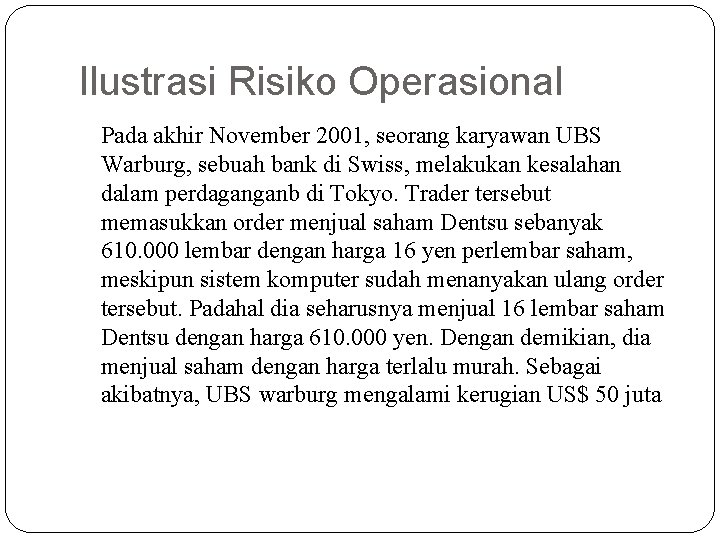 Ilustrasi Risiko Operasional Pada akhir November 2001, seorang karyawan UBS Warburg, sebuah bank di