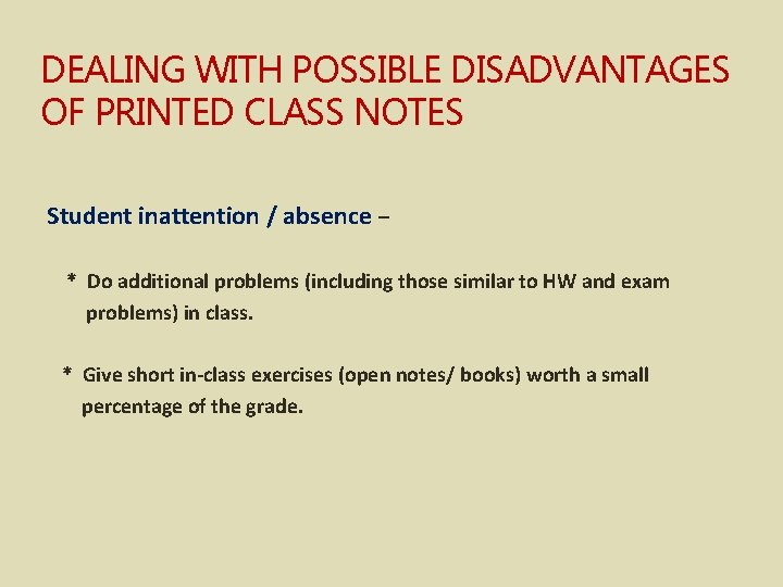 DEALING WITH POSSIBLE DISADVANTAGES OF PRINTED CLASS NOTES Student inattention / absence – *