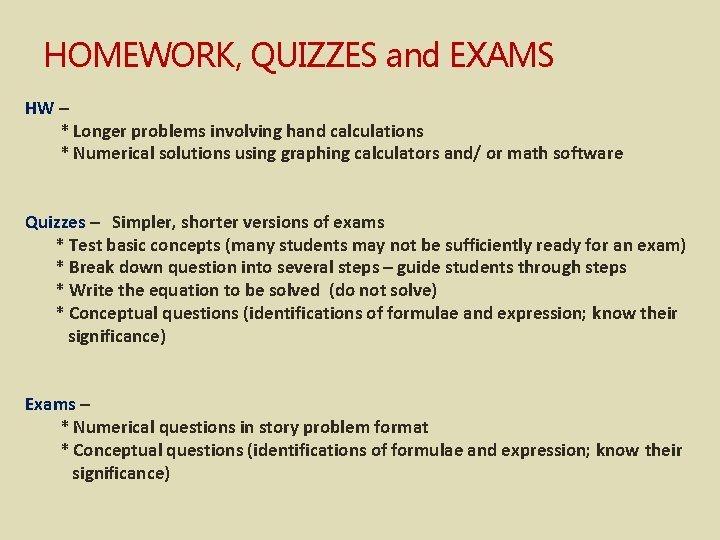 HOMEWORK, QUIZZES and EXAMS HW – * Longer problems involving hand calculations * Numerical