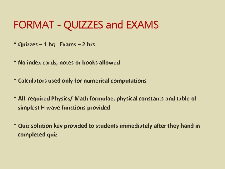 FORMAT - QUIZZES and EXAMS * Quizzes – 1 hr; Exams – 2 hrs