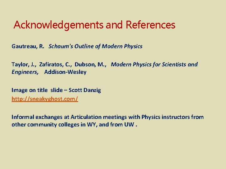 Acknowledgements and References Gautreau, R. Schaum's Outline of Modern Physics Taylor, J. , Zafiratos,