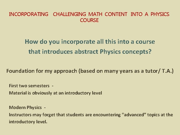 INCORPORATING CHALLENGING MATH CONTENT INTO A PHYSICS COURSE How do you incorporate all this