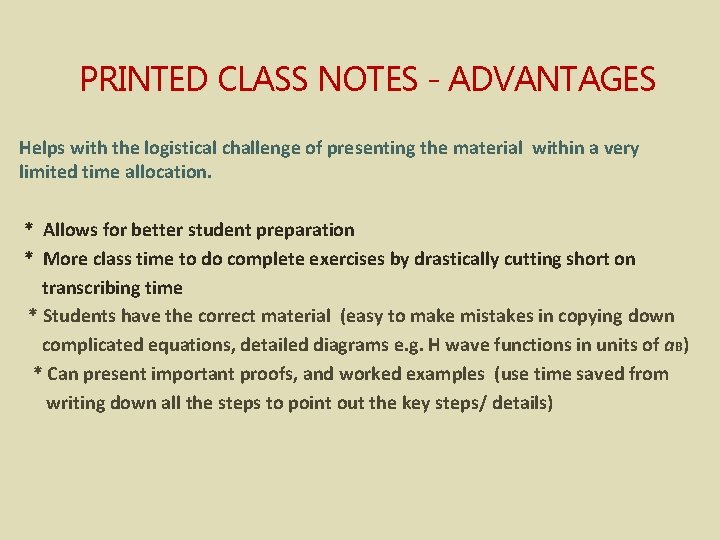PRINTED CLASS NOTES - ADVANTAGES Helps with the logistical challenge of presenting the material
