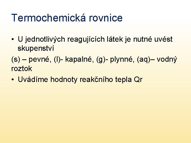 Termochemická rovnice • U jednotlivých reagujících látek je nutné uvést skupenství (s) – pevné,