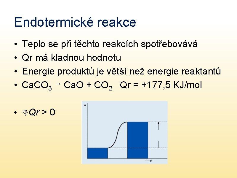 Endotermické reakce • • Teplo se při těchto reakcích spotřebovává Qr má kladnou hodnotu