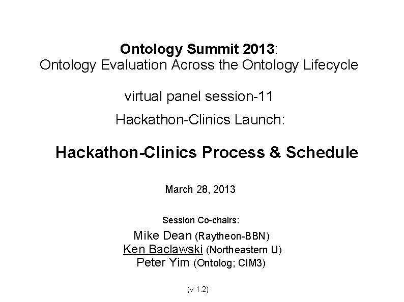 Ontology Summit 2013: Ontology Evaluation Across the Ontology Lifecycle virtual panel session-11 Hackathon-Clinics Launch: