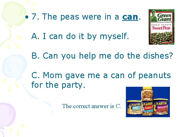 • 7. The peas were in a can. A. I can do it