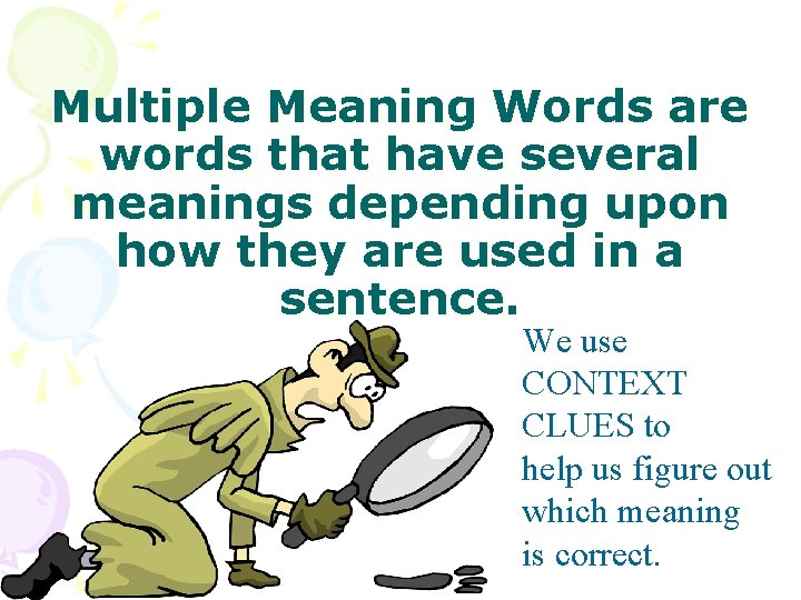 Multiple Meaning Words are words that have several meanings depending upon how they are