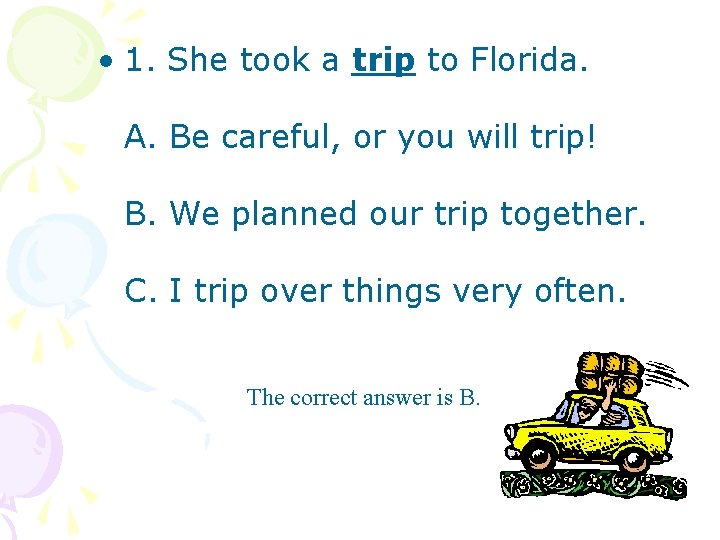 • 1. She took a trip to Florida. A. Be careful, or you