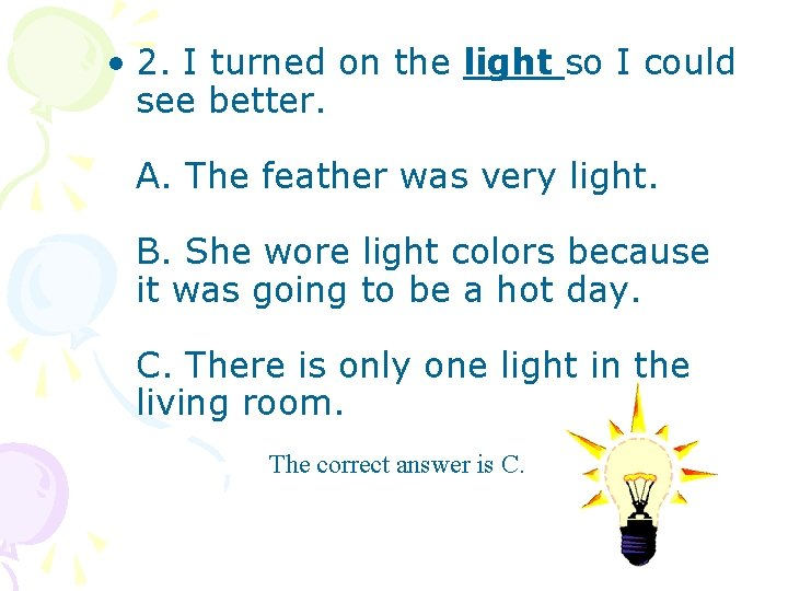 • 2. I turned on the light so I could see better. A.