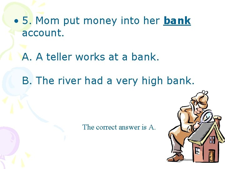 • 5. Mom put money into her bank account. A. A teller works