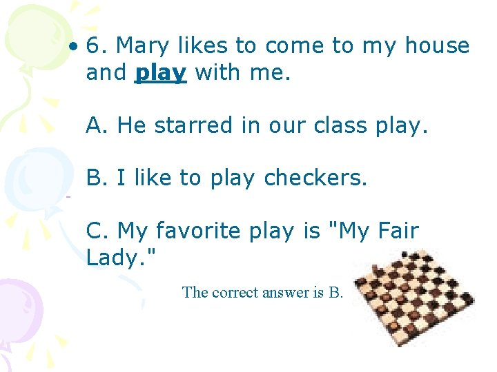 • 6. Mary likes to come to my house and play with me.