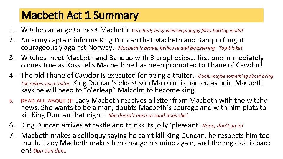 Macbeth Act 1 Summary 1. Witches arrange to meet Macbeth. It's a hurly burly