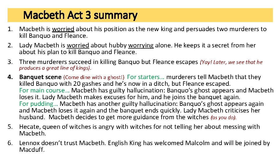 Macbeth Act 3 summary 1. Macbeth is worried about his position as the new