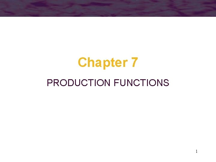 Chapter 7 PRODUCTION FUNCTIONS 1