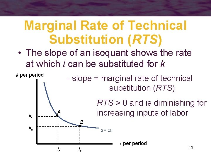 Marginal Rate of Technical Substitution (RTS) • The slope of an isoquant shows the