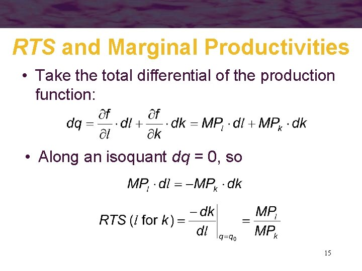 RTS and Marginal Productivities • Take the total differential of the production function: •