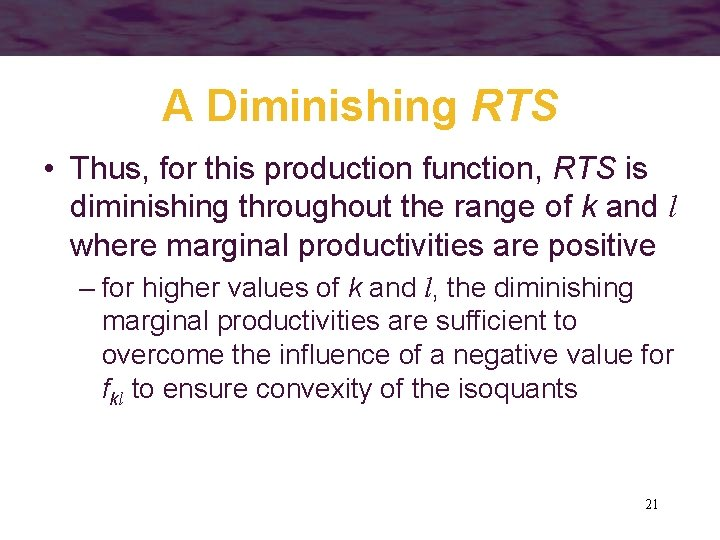 A Diminishing RTS • Thus, for this production function, RTS is diminishing throughout the