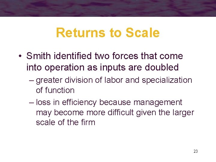 Returns to Scale • Smith identified two forces that come into operation as inputs