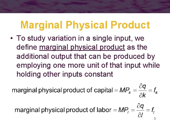 Marginal Physical Product • To study variation in a single input, we define marginal