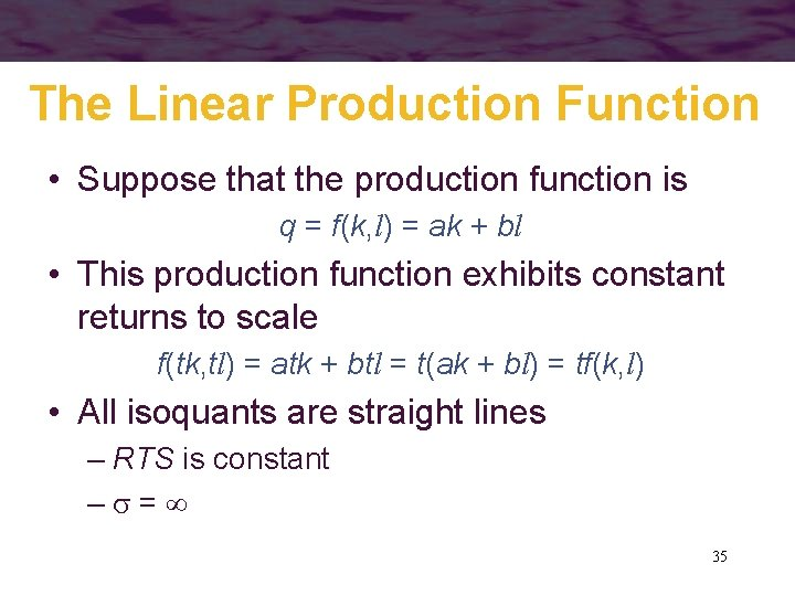 The Linear Production Function • Suppose that the production function is q = f(k,