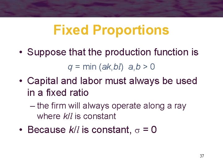 Fixed Proportions • Suppose that the production function is q = min (ak, bl)