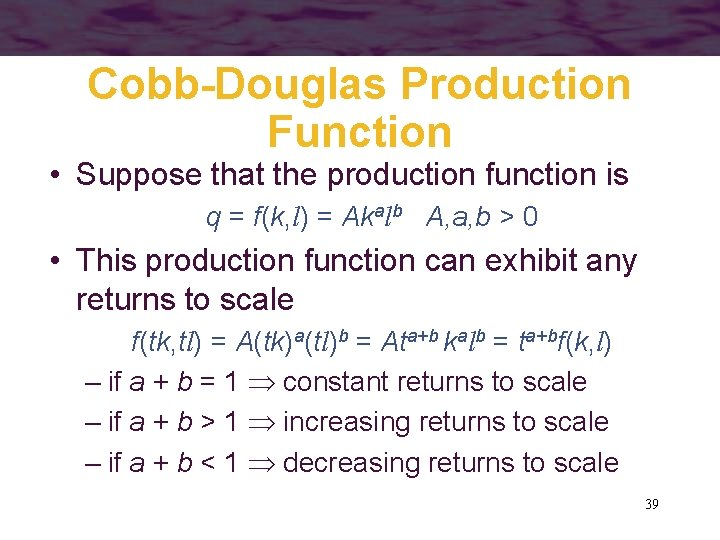 Cobb-Douglas Production Function • Suppose that the production function is q = f(k, l)
