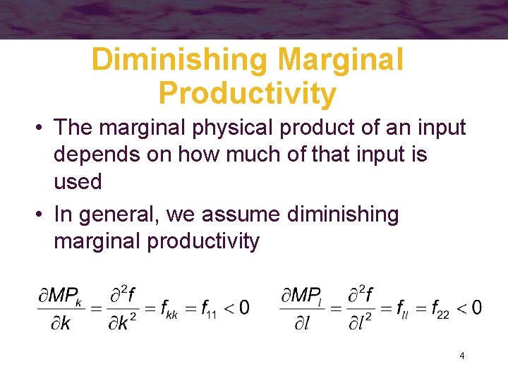Diminishing Marginal Productivity • The marginal physical product of an input depends on how