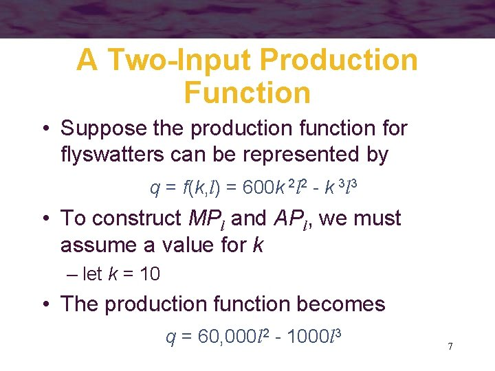 A Two-Input Production Function • Suppose the production function for flyswatters can be represented