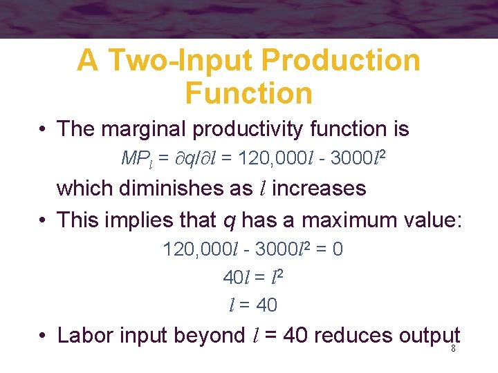 A Two-Input Production Function • The marginal productivity function is MPl = q/ l