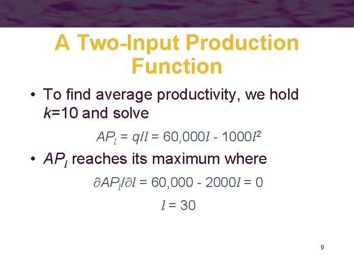 A Two-Input Production Function • To find average productivity, we hold k=10 and solve