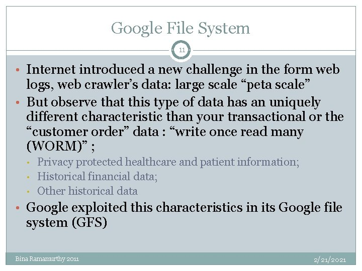 Google File System 11 • Internet introduced a new challenge in the form web