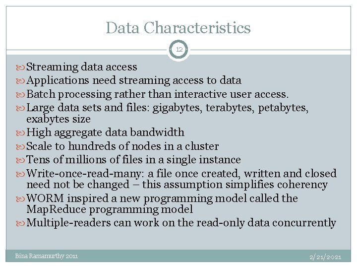 Data Characteristics 12 Streaming data access Applications need streaming access to data Batch processing