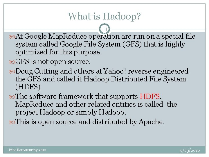 What is Hadoop? 14 At Google Map. Reduce operation are run on a special