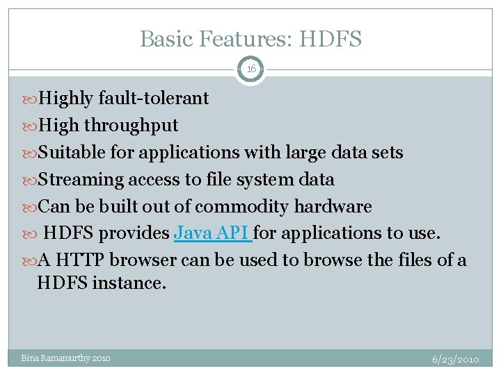 Basic Features: HDFS 16 Highly fault-tolerant High throughput Suitable for applications with large data