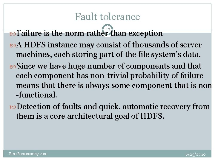 Fault tolerance 17 Failure is the norm rather than exception A HDFS instance may