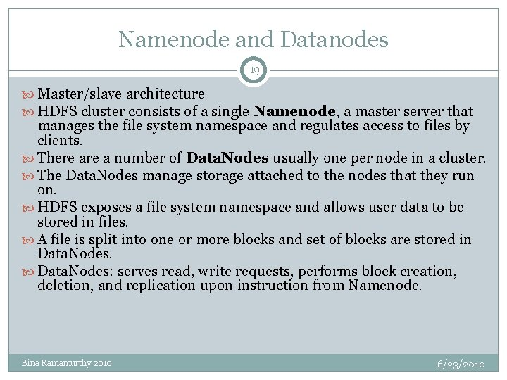 Namenode and Datanodes 19 Master/slave architecture HDFS cluster consists of a single Namenode, a