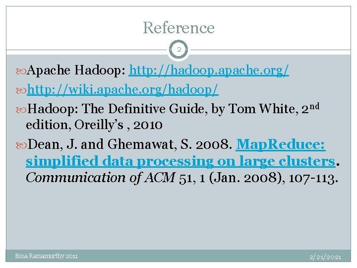 Reference 2 Apache Hadoop: http: //hadoop. apache. org/ http: //wiki. apache. org/hadoop/ Hadoop: The